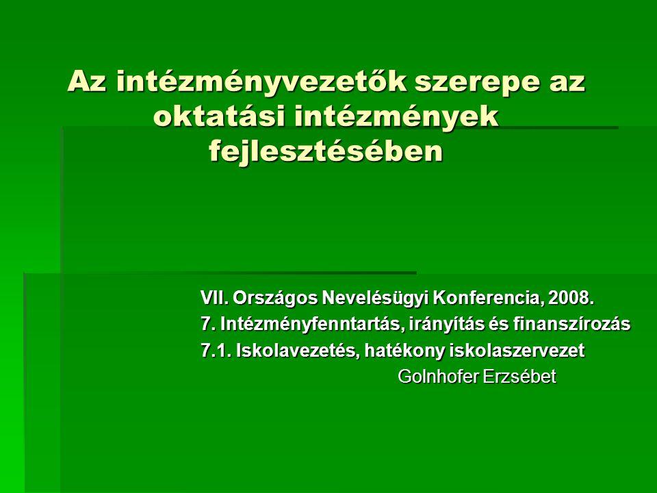 Az intézményvezetők szerepe az oktatási intézmények fejlesztésében VII. Országos Nevelésügyi Konferencia, 2008. 7. Intézményfenntartás, irányítás és f