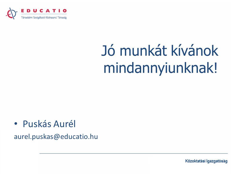 Jó munkát kívánok mindannyiunknak! Puskás Aurél aurel.puskas@educatio.hu