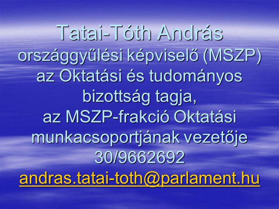 Tatai-Tóth András országgyűlési képviselő (MSZP) az Oktatási és tudományos bizottság tagja, az MSZP-frakció Oktatási munkacsoportjának vezetője 30/9662692 andras.tatai-toth@parlament.hu andras.tatai-toth@parlament.hu