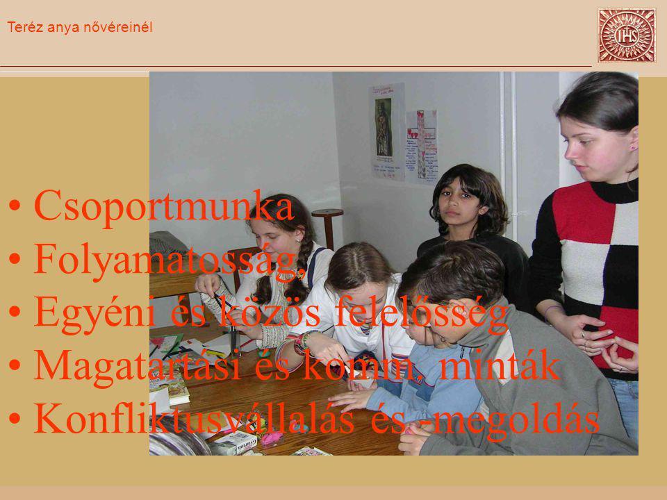 Teréz anya nővéreinél Csoportmunka Folyamatosság, Egyéni és közös felelősség Magatartási és komm.