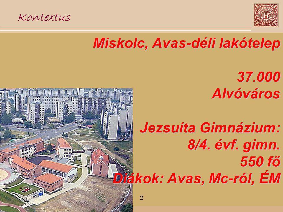 2 Miskolc, Avas-déli lakótelep 37.000Alvóváros Jezsuita Gimnázium: 8/4.