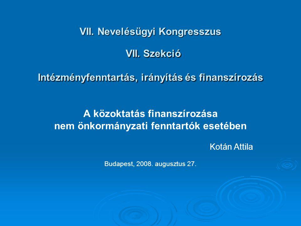 VII. Nevelésügyi Kongresszus VII. Szekció Intézményfenntartás, irányítás és finanszírozás A közoktatás finanszírozása nem önkormányzati fenntartók ese