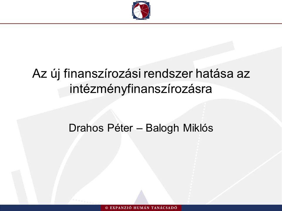 Az új finanszírozási rendszer hatása az intézményfinanszírozásra Drahos Péter – Balogh Miklós