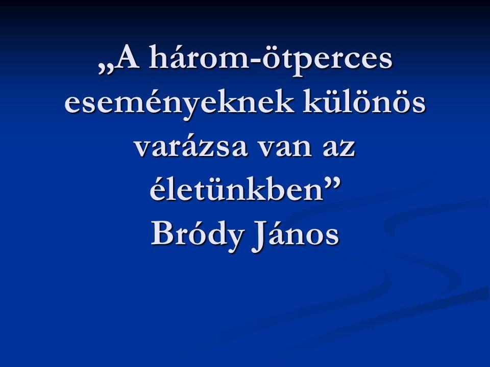 """""""A három-ötperces eseményeknek különös varázsa van az életünkben Bródy János"""