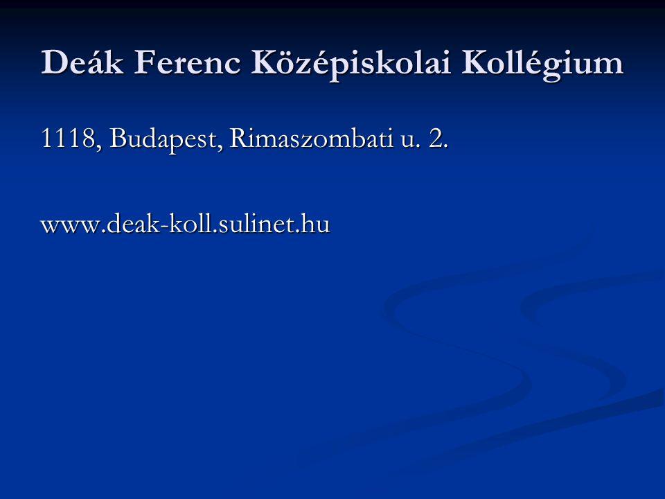 Deák Ferenc Középiskolai Kollégium 1118, Budapest, Rimaszombati u. 2. www.deak-koll.sulinet.hu