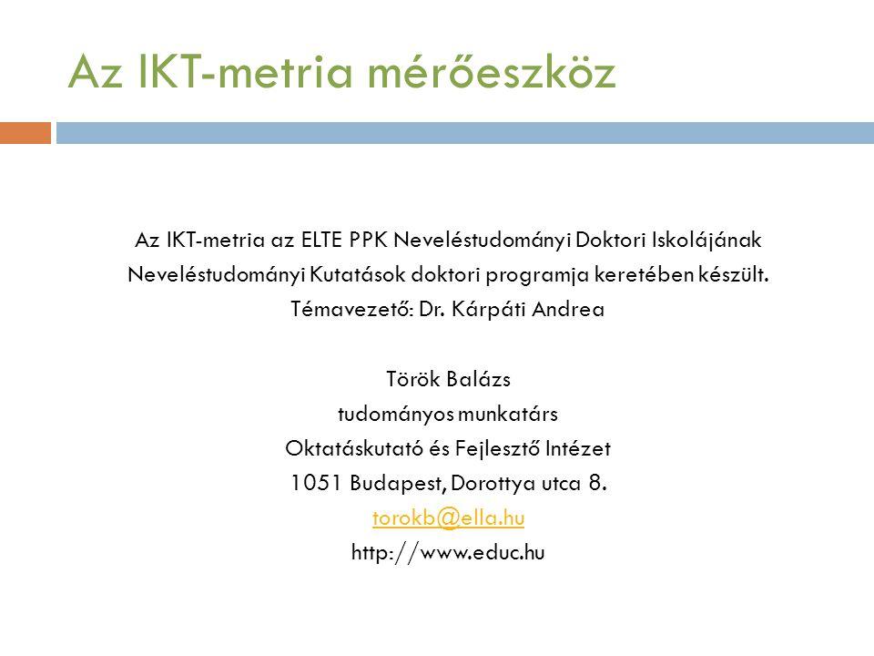 Az IKT-metria mérőeszköz Az IKT-metria az ELTE PPK Neveléstudományi Doktori Iskolájának Neveléstudományi Kutatások doktori programja keretében készült.