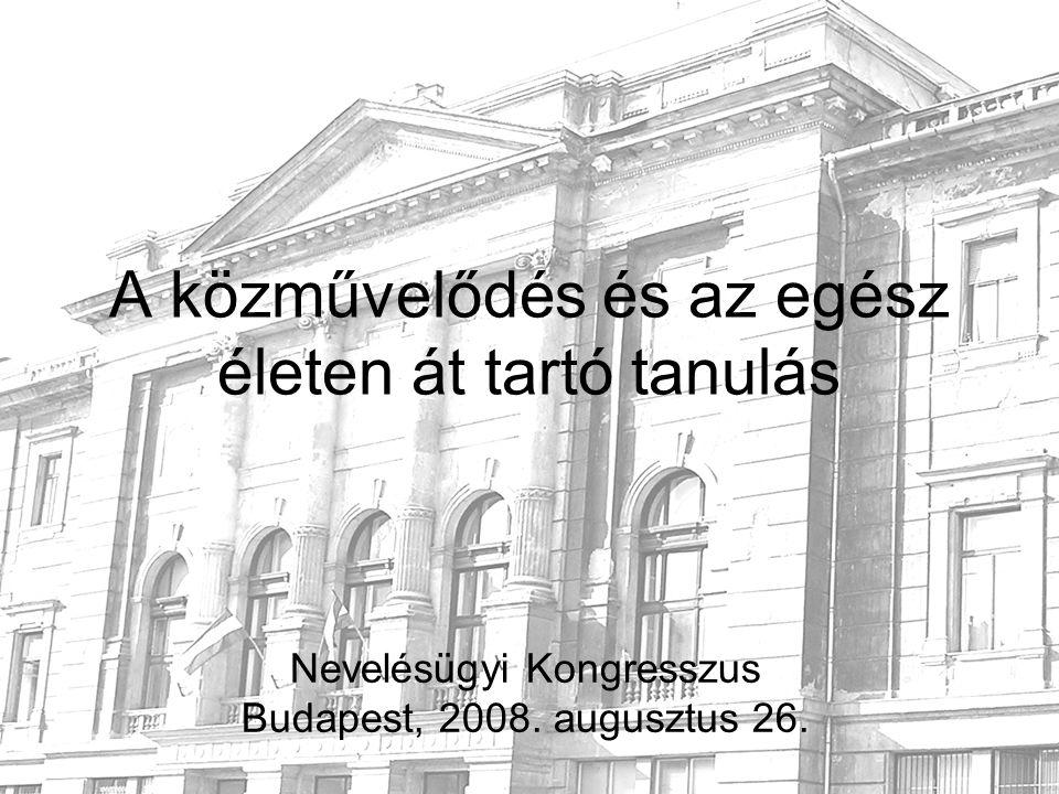 A közművelődés és az egész életen át tartó tanulás Nevelésügyi Kongresszus Budapest, 2008.