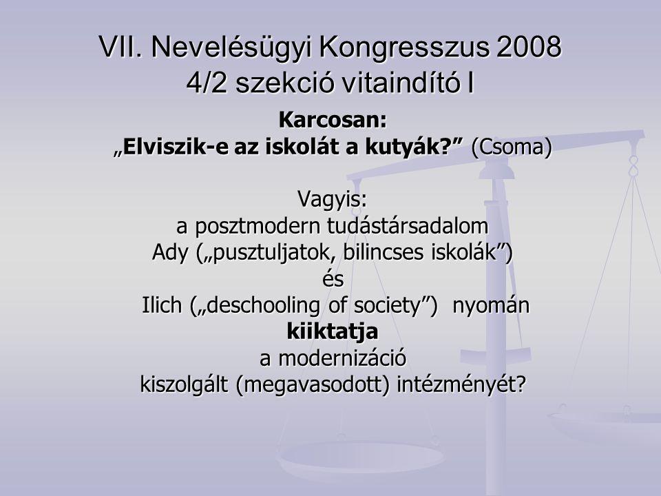 """VII. Nevelésügyi Kongresszus 2008 4/2 szekció vitaindító I Karcosan: """"Elviszik-e az iskolát a kutyák?"""" (Csoma) Vagyis: a posztmodern tudástársadalom A"""