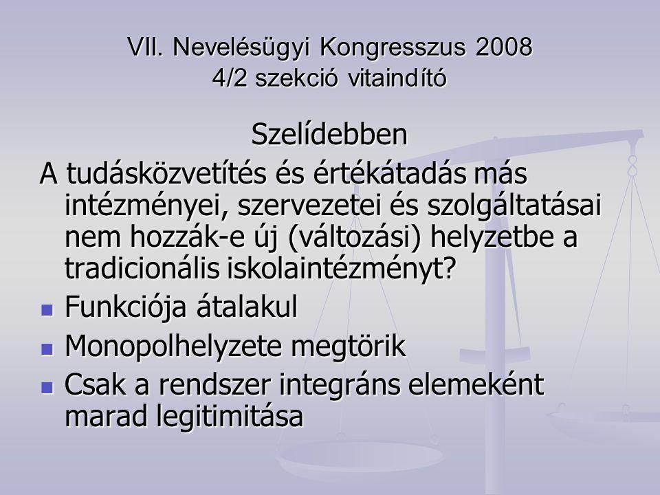 VII. Nevelésügyi Kongresszus 2008 4/2 szekció vitaindító Szelídebben A tudásközvetítés és értékátadás más intézményei, szervezetei és szolgáltatásai n