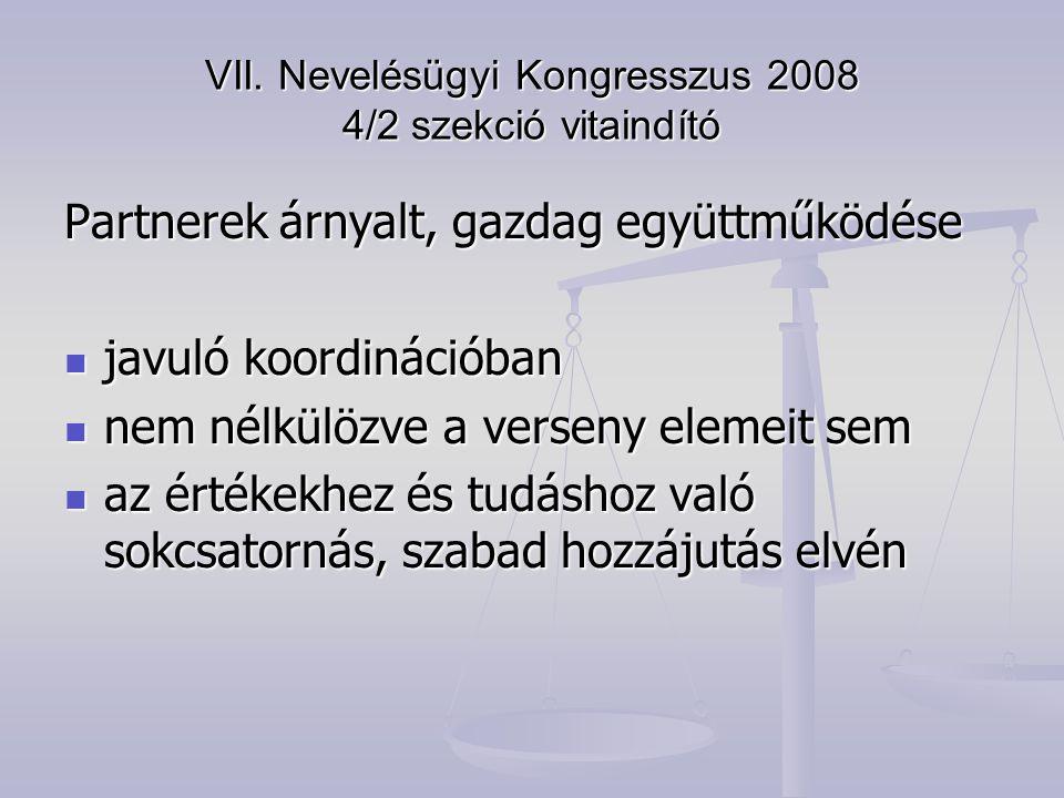 VII. Nevelésügyi Kongresszus 2008 4/2 szekció vitaindító Partnerek árnyalt, gazdag együttműködése javuló koordinációban javuló koordinációban nem nélk