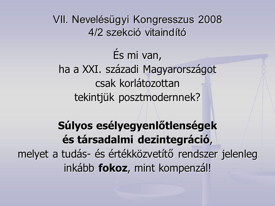 VII. Nevelésügyi Kongresszus 2008 4/2 szekció vitaindító És mi van, ha a XXI. századi Magyarországot csak korlátozottan tekintjük posztmodernnek? Súly