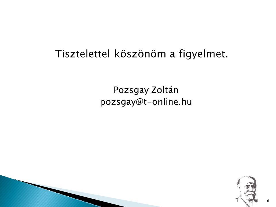 Tisztelettel köszönöm a figyelmet. Pozsgay Zoltán pozsgay@t-online.hu 66