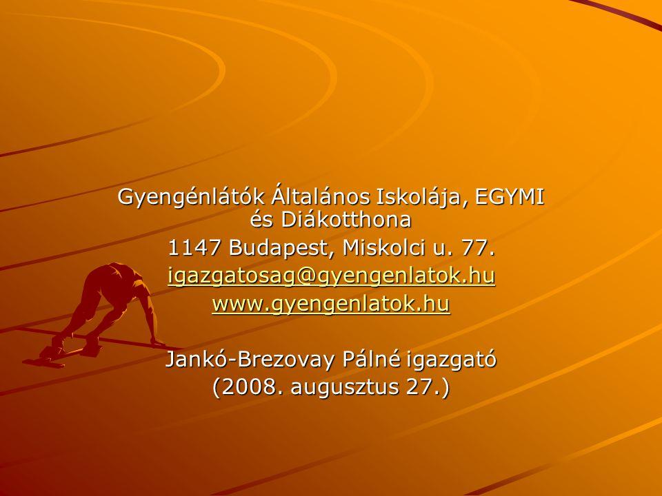 Gyengénlátók Általános Iskolája, EGYMI és Diákotthona 1147 Budapest, Miskolci u. 77. igazgatosag@gyengenlatok.hu www.gyengenlatok.hu Jankó-Brezovay Pá