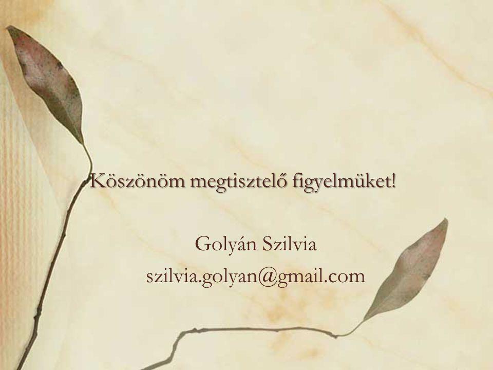 Köszönöm megtisztelő figyelmüket! Golyán Szilvia szilvia.golyan@gmail.com