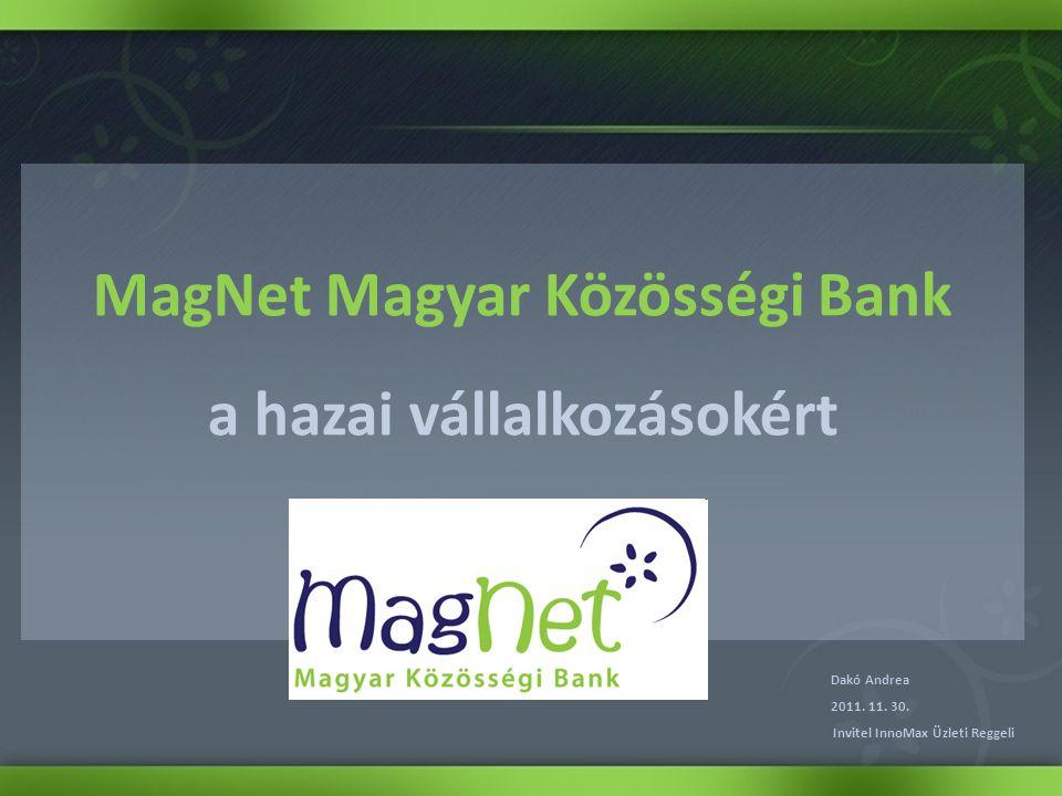 MagNet Magyar Közösségi Bank a hazai vállalkozásokért Dakó Andrea 2011.