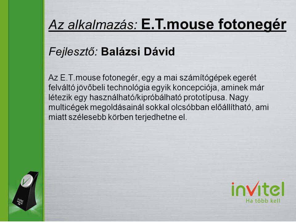 Az E.T.mouse fotonegér, egy a mai számítógépek egerét felváltó jövőbeli technológia egyik koncepciója, aminek már létezik egy használható/kipróbálható prototípusa.