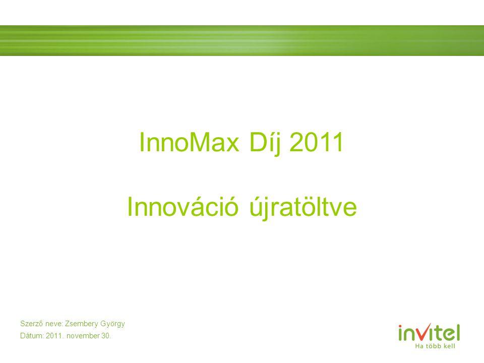 Szerző neve: Zsembery György Dátum: 2011. november 30. InnoMax Díj 2011 Innováció újratöltve