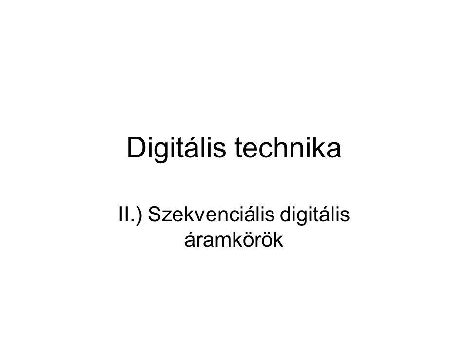 Digitális technika II.) Szekvenciális digitális áramkörök