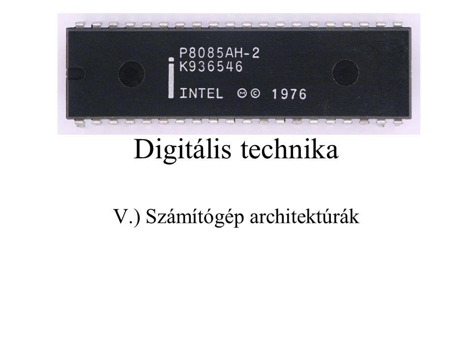 Digitális technika V.) Számítógép architektúrák