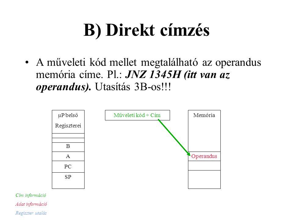 B) Direkt címzés A műveleti kód mellet megtalálható az operandus memória címe.