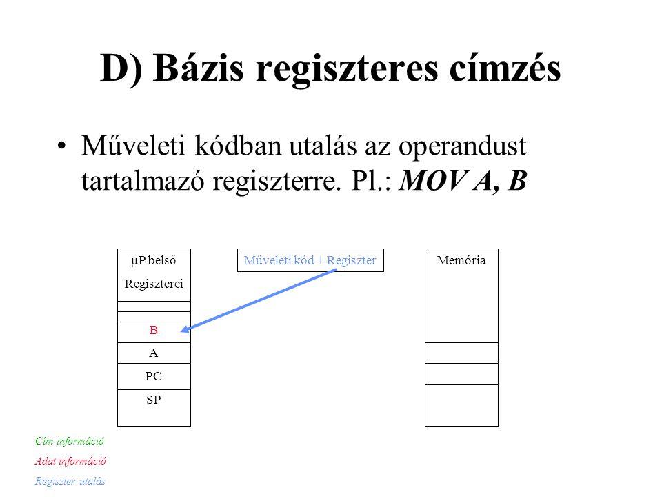 D) Bázis regiszteres címzés Műveleti kódban utalás az operandust tartalmazó regiszterre.