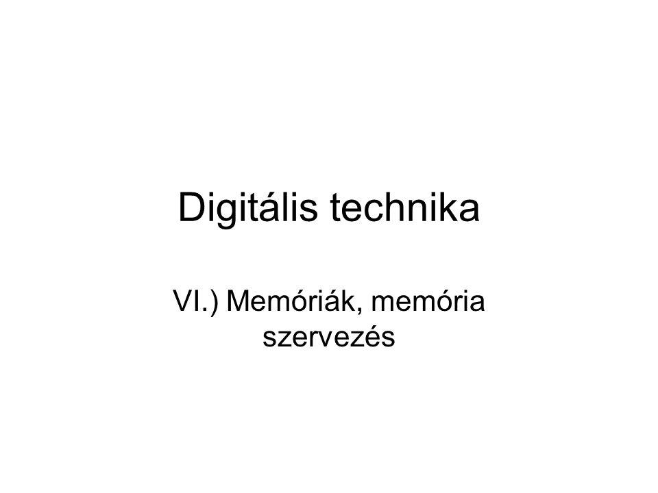 Digitális technika VI.) Memóriák, memória szervezés