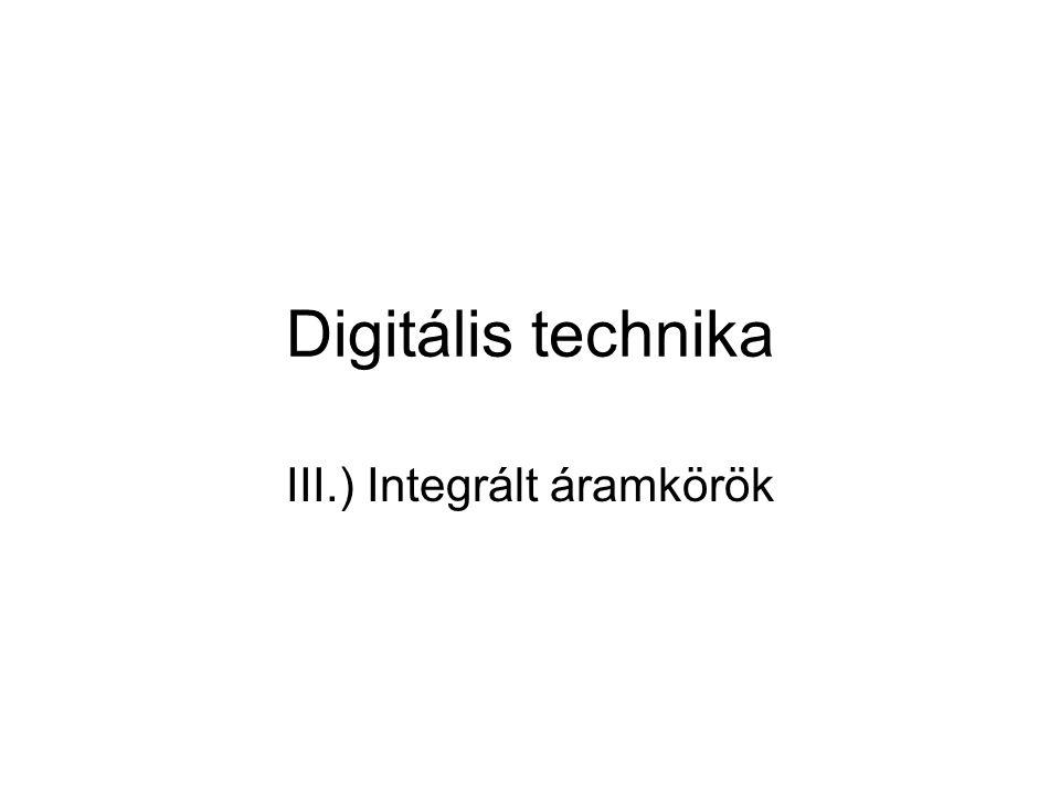 Digitális technika III.) Integrált áramkörök