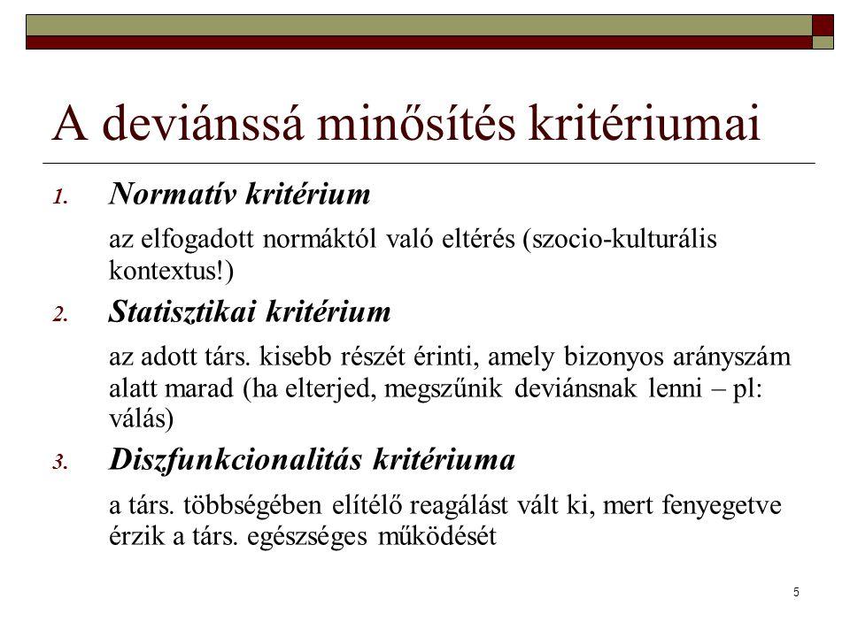 5 A deviánssá minősítés kritériumai 1. Normatív kritérium az elfogadott normáktól való eltérés (szocio-kulturális kontextus!) 2. Statisztikai kritériu