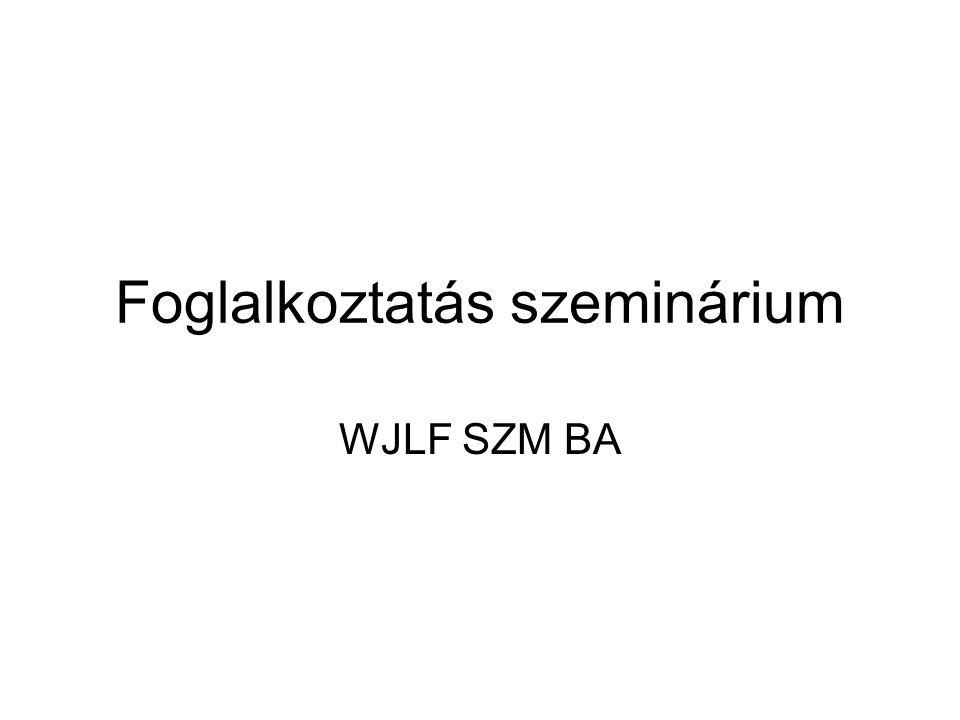 Foglalkoztatás szeminárium WJLF SZM BA