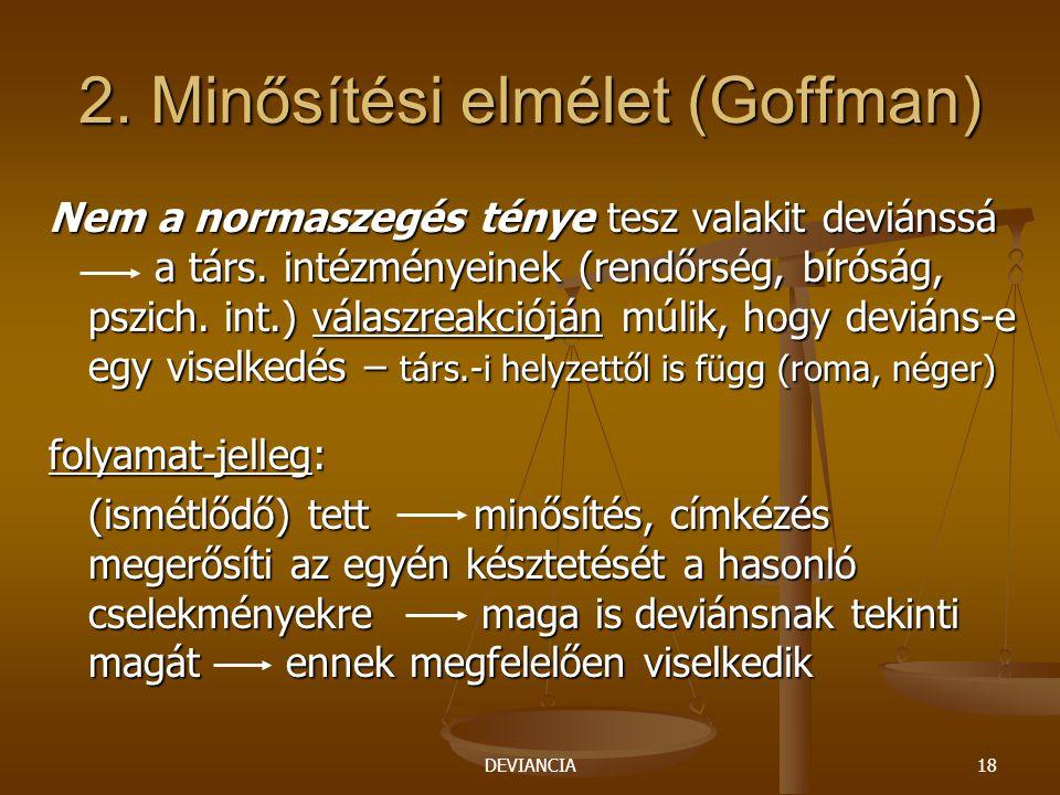 DEVIANCIA18 2. Minősítési elmélet (Goffman) Nem a normaszegés ténye tesz valakit deviánssá a társ. intézményeinek (rendőrség, bíróság, pszich. int.) v