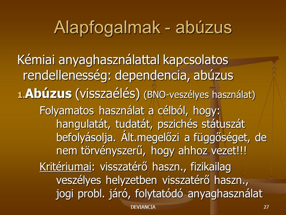 DEVIANCIA27 Alapfogalmak - abúzus Kémiai anyaghasználattal kapcsolatos rendellenesség: dependencia, abúzus 1.