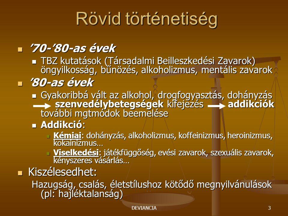 DEVIANCIA3 Rövid történetiség '70-'80-as évek '70-'80-as évek TBZ kutatások (Társadalmi Beilleszkedési Zavarok) öngyilkosság, bűnözés, alkoholizmus, m