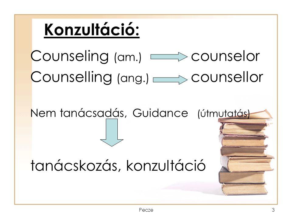 Pecze3 Konzultáció: Counseling (am.) counselor Counselling (ang.) counsellor Nem tanácsadás,Guidance (útmutatás) tanácskozás, konzultáció