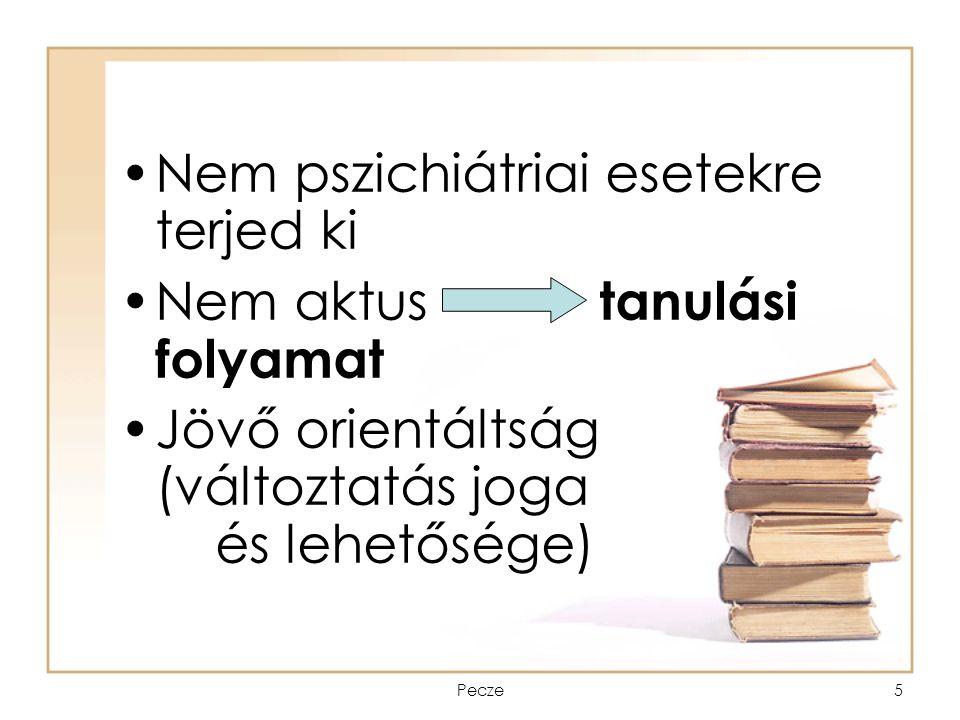 Pecze5 Nem pszichiátriai esetekre terjed ki Nem aktus tanulási folyamat Jövő orientáltság (változtatás joga és lehetősége)