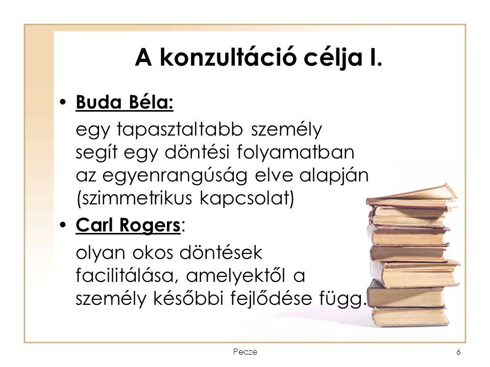 Pecze6 A konzultáció célja I. Buda Béla: egy tapasztaltabb személy segít egy döntési folyamatban az egyenrangúság elve alapján (szimmetrikus kapcsolat
