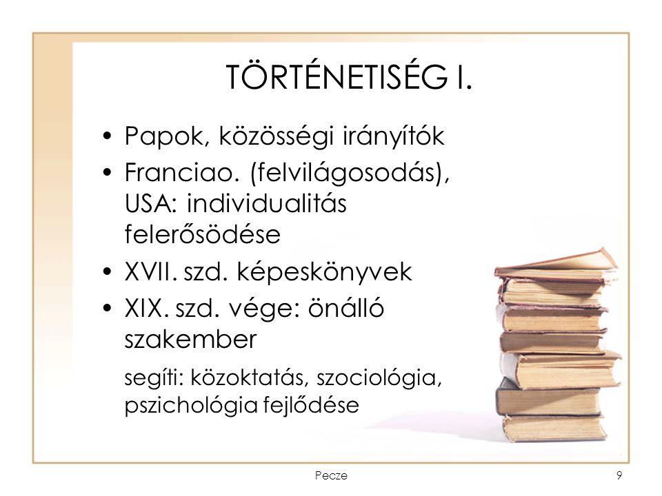 Pecze9 TÖRTÉNETISÉG I. Papok, közösségi irányítók Franciao. (felvilágosodás), USA: individualitás felerősödése XVII. szd. képeskönyvek XIX. szd. vége: