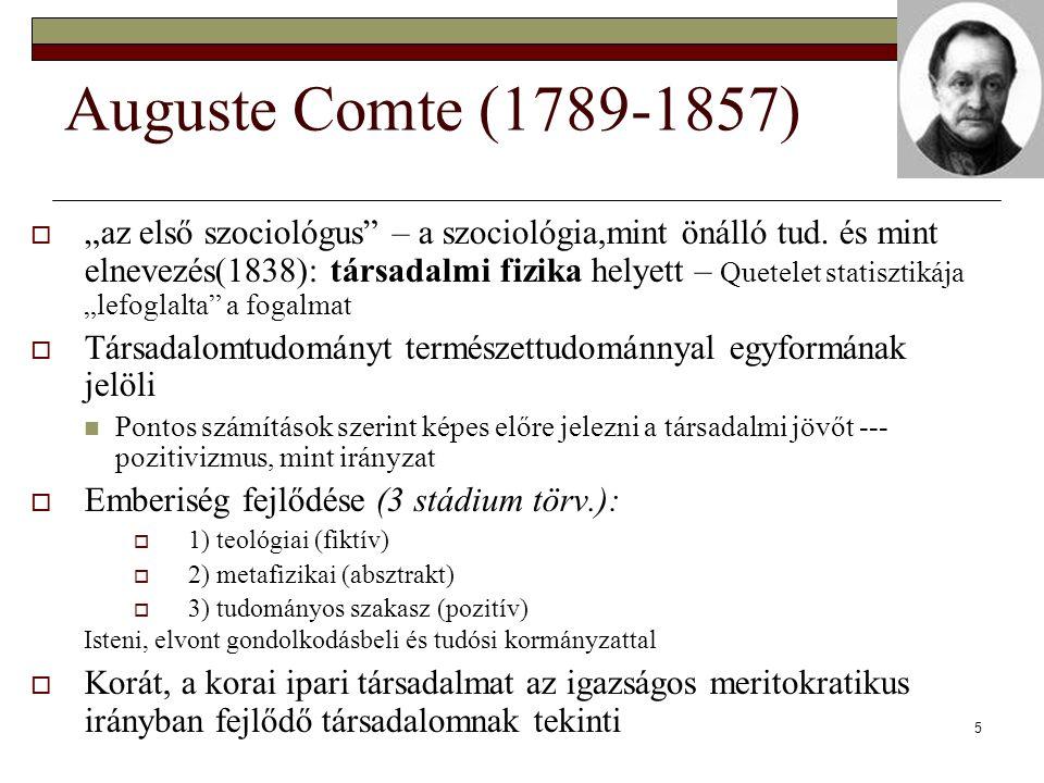 """5 Auguste Comte (1789-1857)  """"az első szociológus"""" – a szociológia,mint önálló tud. és mint elnevezés(1838): társadalmi fizika helyett – Quetelet sta"""