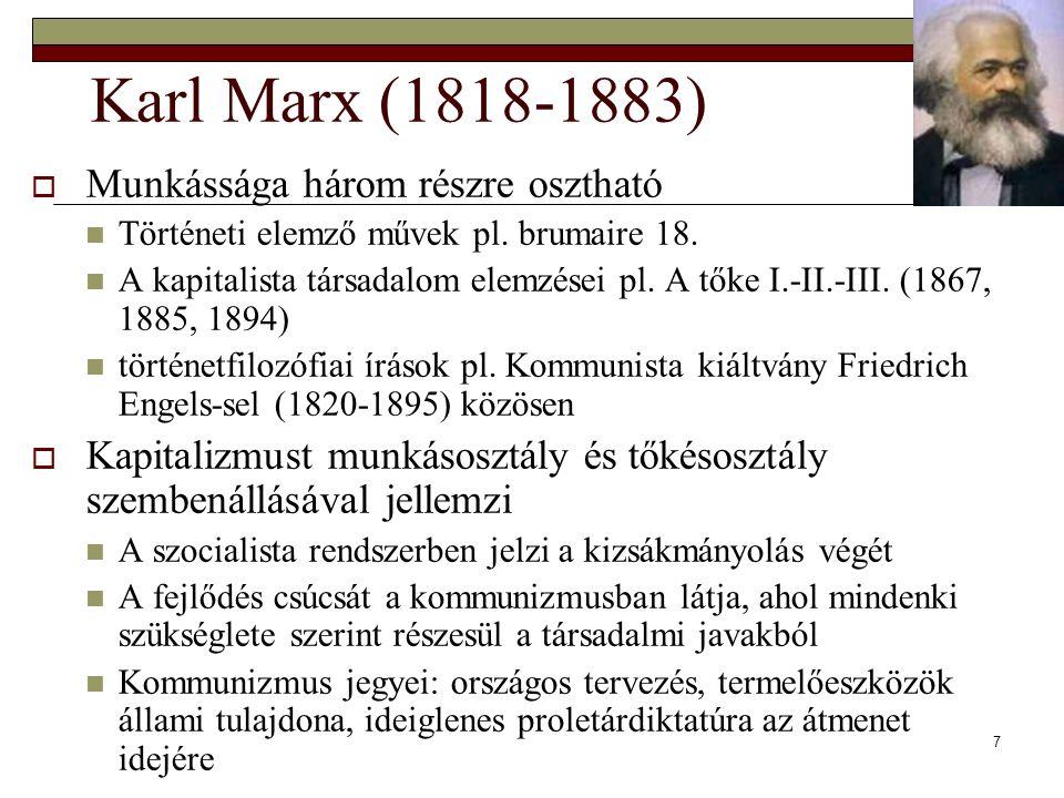 7 Karl Marx (1818-1883)  Munkássága három részre osztható Történeti elemző művek pl. brumaire 18. A kapitalista társadalom elemzései pl. A tőke I.-II