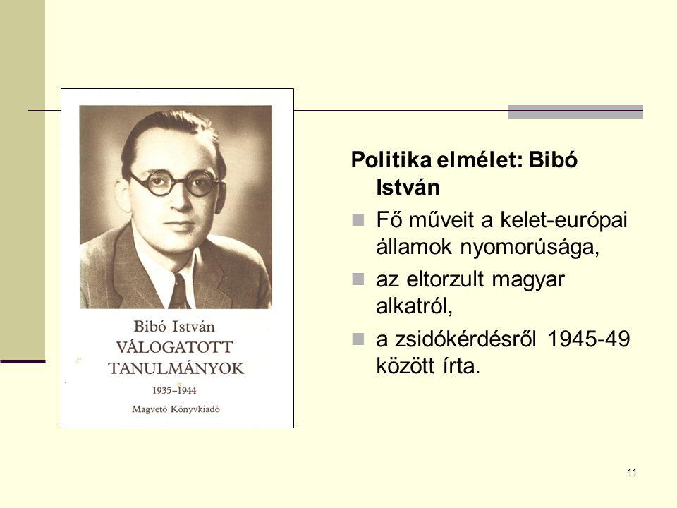 11 Politika elmélet: Bibó István Fő műveit a kelet-európai államok nyomorúsága, az eltorzult magyar alkatról, a zsidókérdésről 1945-49 között írta.