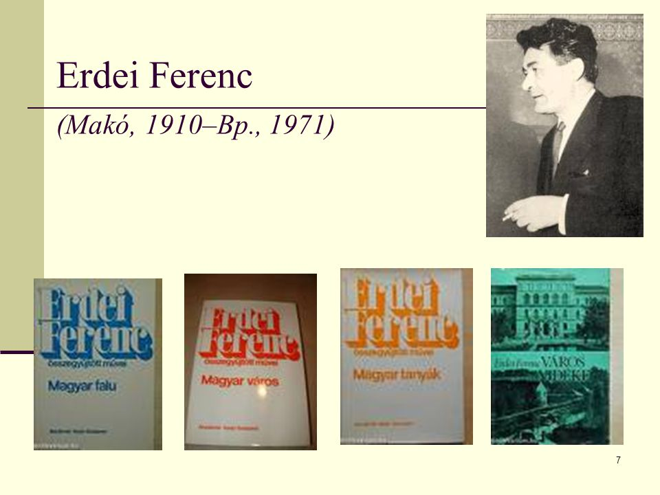 7 Erdei Ferenc (Makó, 1910–Bp., 1971)