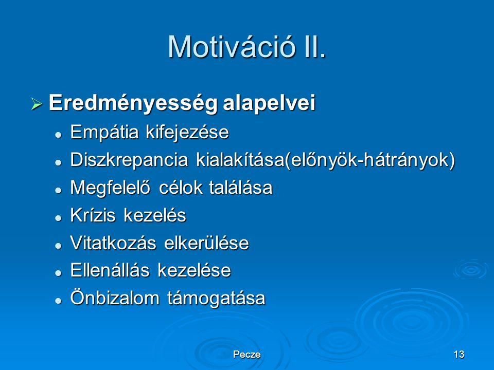 Pecze13 Motiváció II.  Eredményesség alapelvei Empátia kifejezése Empátia kifejezése Diszkrepancia kialakítása(előnyök-hátrányok) Diszkrepancia kiala