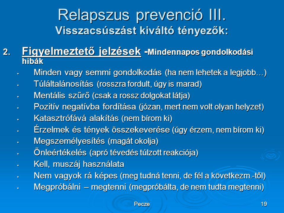 Pecze19 Relapszus prevenció III. Visszacsúszást kiváltó tényezők: 2. Figyelmeztető jelzések - Mindennapos gondolkodási hibák Minden vagy semmi gondolk