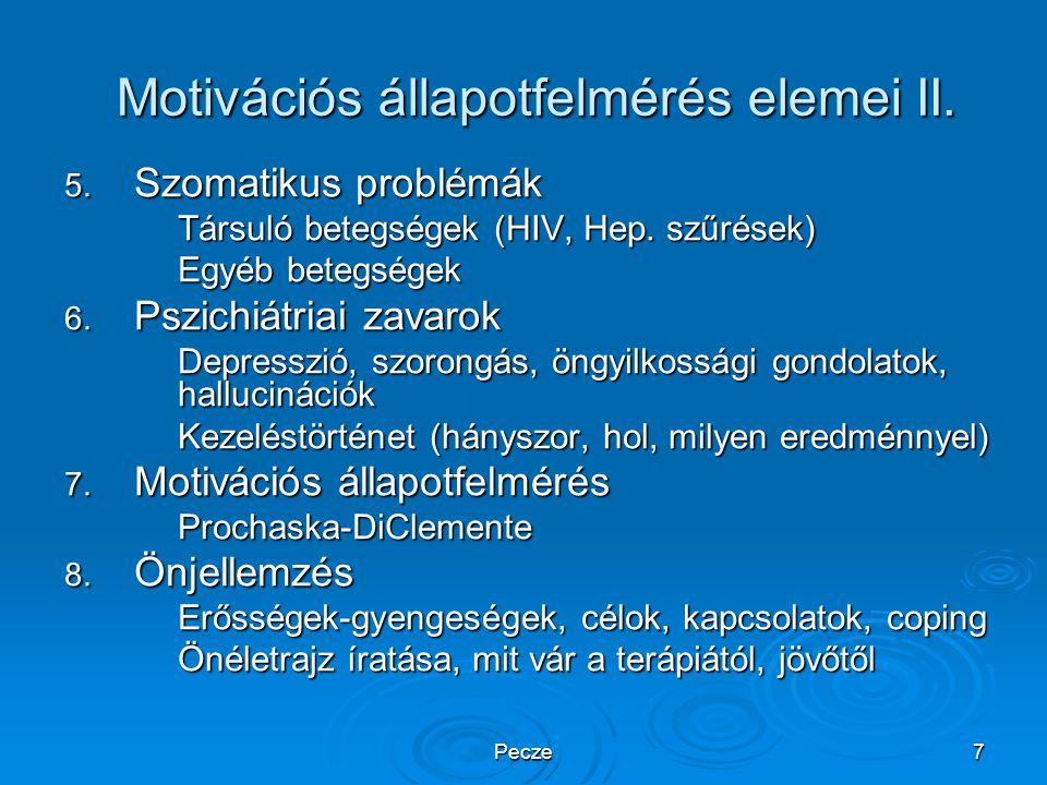 Pecze7 Motivációs állapotfelmérés elemei II. 5. Szomatikus problémák Társuló betegségek (HIV, Hep. szűrések) Egyéb betegségek 6. Pszichiátriai zavarok