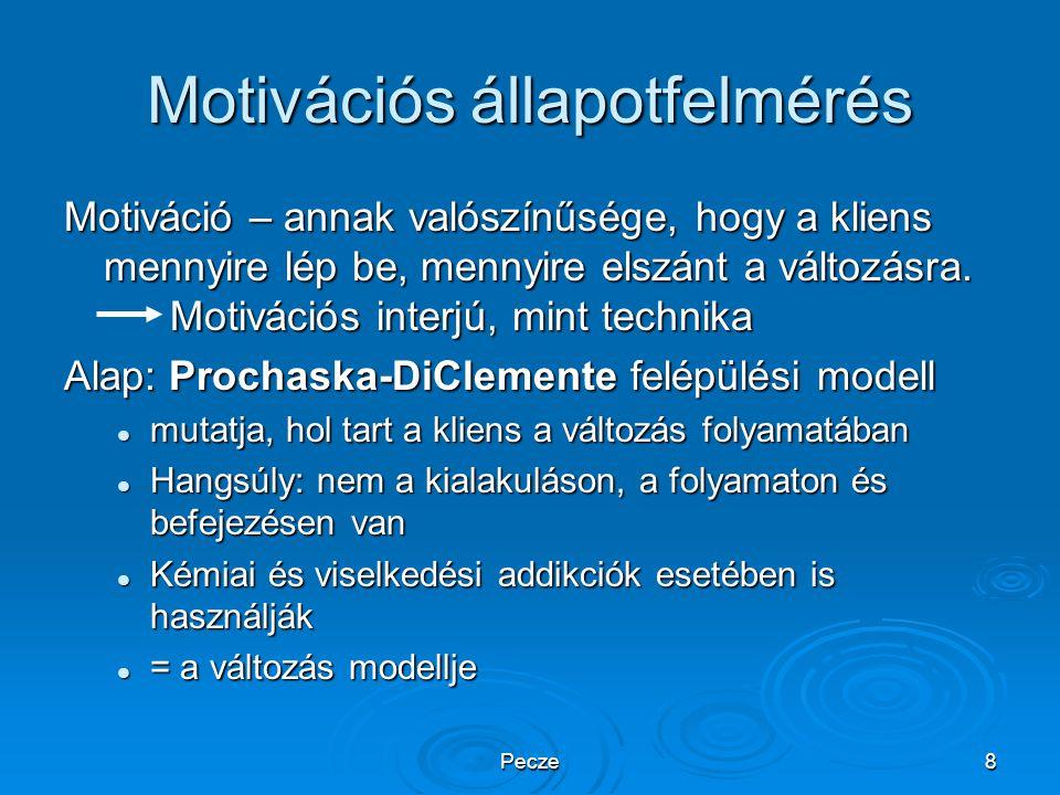 Pecze8 Motivációs állapotfelmérés Motiváció – annak valószínűsége, hogy a kliens mennyire lép be, mennyire elszánt a változásra. Motivációs interjú, m