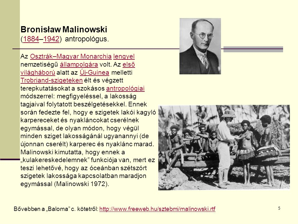 5 Bronisław Malinowski (1884–1942) antropológus.18841942 Az Osztrák–Magyar Monarchia lengyel nemzetiségű állampolgára volt.