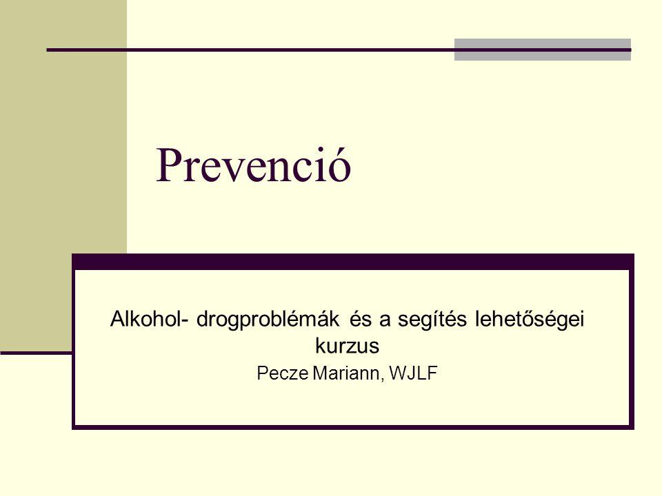 Prevenció Alkohol- drogproblémák és a segítés lehetőségei kurzus Pecze Mariann, WJLF