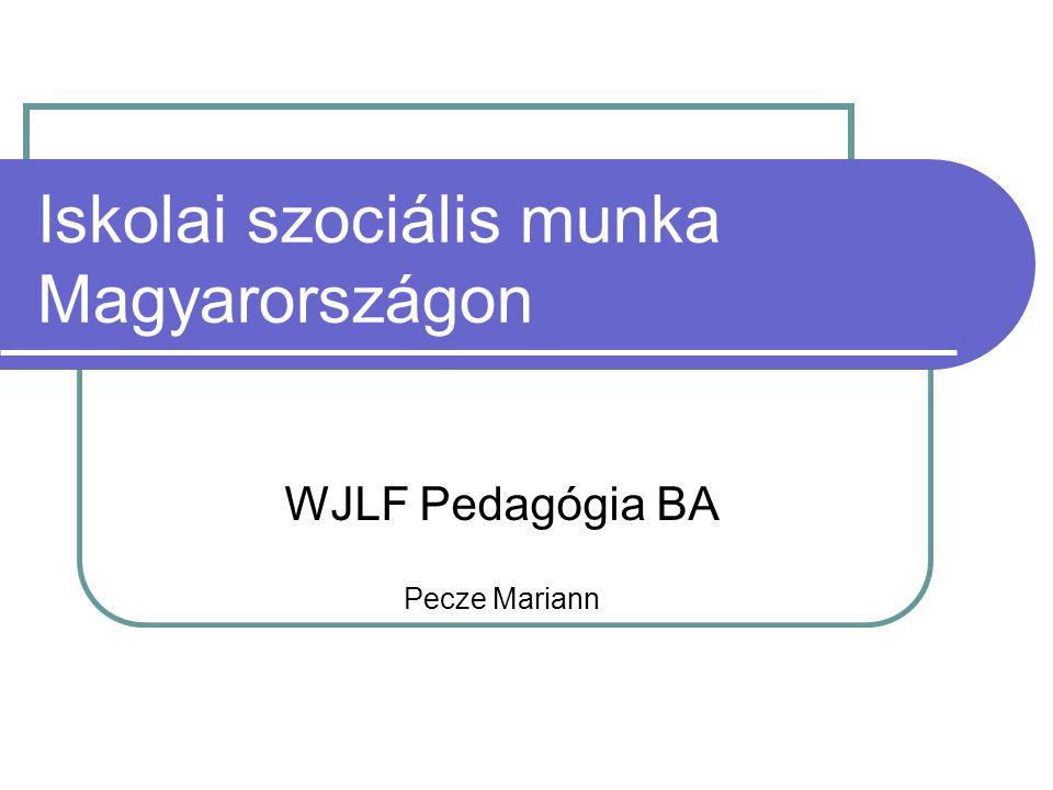 Iskolai szociális munka Magyarországon WJLF Pedagógia BA Pecze Mariann