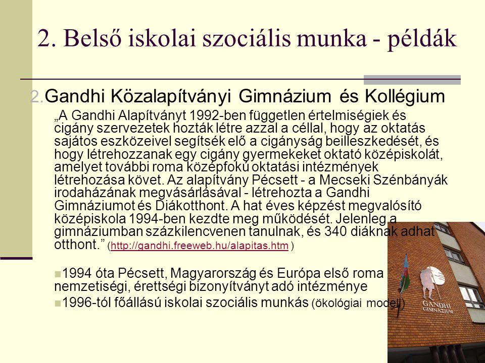 """13 2. Belső iskolai szociális munka - példák 2. Gandhi Közalapítványi Gimnázium és Kollégium """"A Gandhi Alapítványt 1992-ben független értelmiségiek és"""
