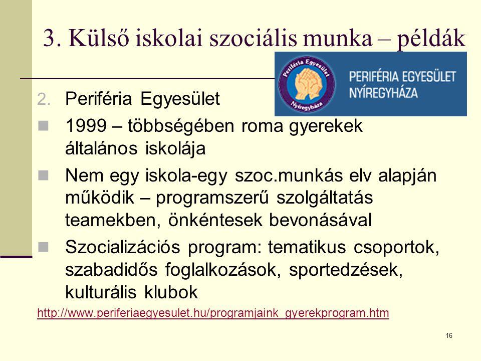16 2. Periféria Egyesület 1999 – többségében roma gyerekek általános iskolája Nem egy iskola-egy szoc.munkás elv alapján működik – programszerű szolgá