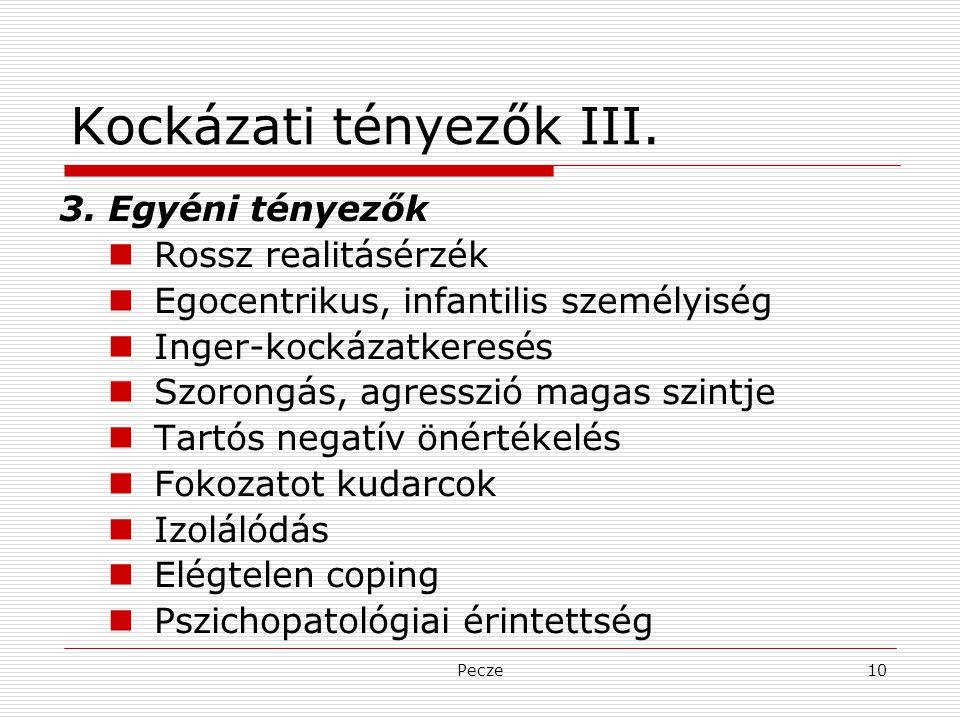Pecze10 Kockázati tényezők III. 3. Egyéni tényezők Rossz realitásérzék Egocentrikus, infantilis személyiség Inger-kockázatkeresés Szorongás, agresszió